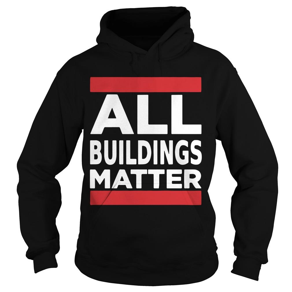 All Buildings Matter T Hoodie