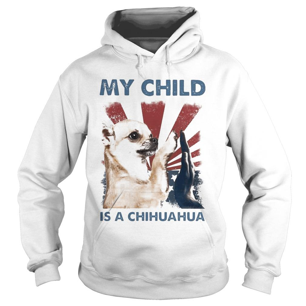 American My Child Is A Chihuahua Hoodie