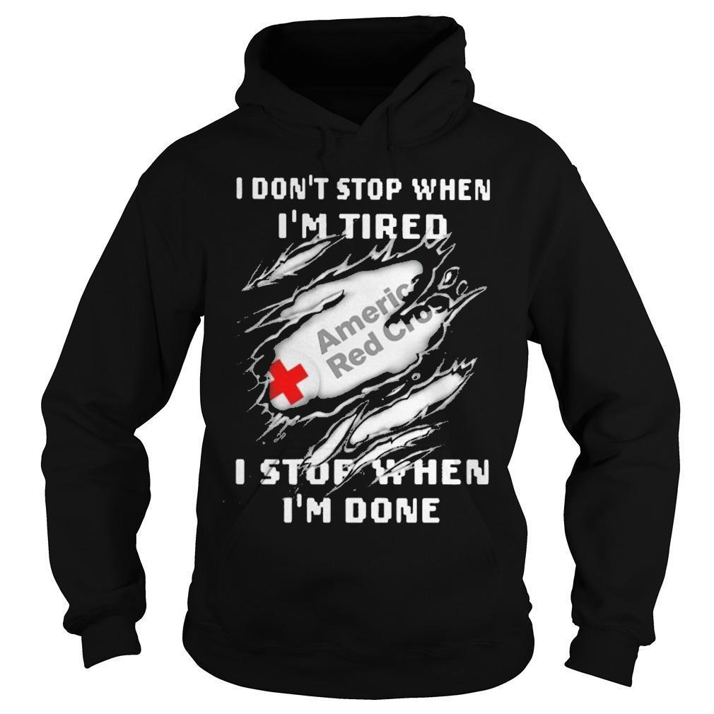 American Red Cross I Don't Stop When I'm Tired I Stop When I'm Done Hoodie