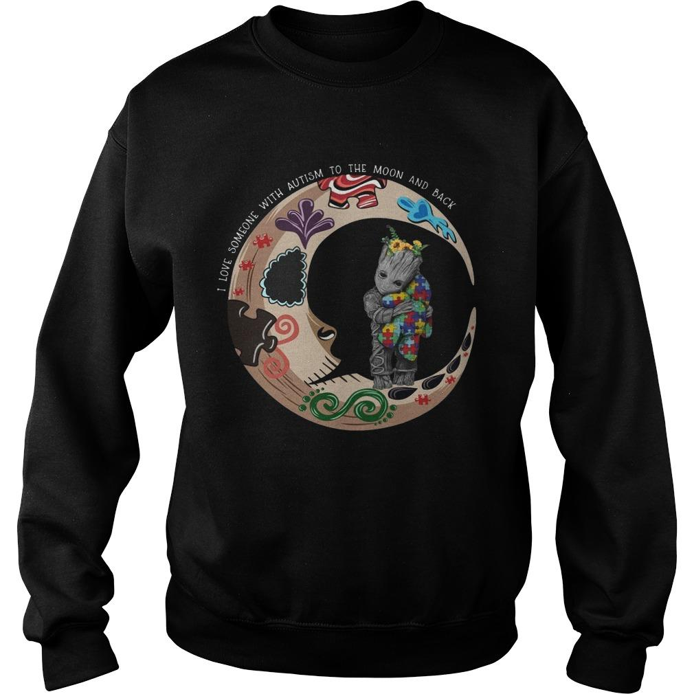 Baby Groot I Love Someone With Autism To The Moon And Back Sweater