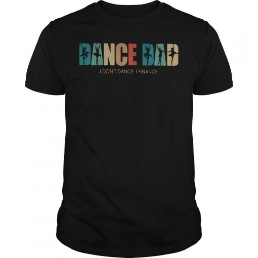 Ballet Dance Dad I Don't Dance I Finance Shirt