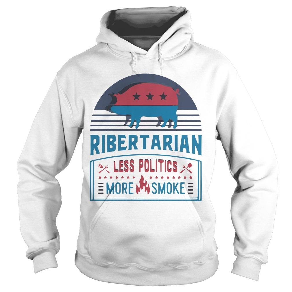 Bbq Ribertarian Less Politics More Smoke Hoodie