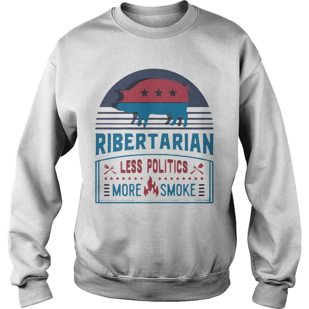 Bbq Ribertarian Less Politics More Smoke Sweater