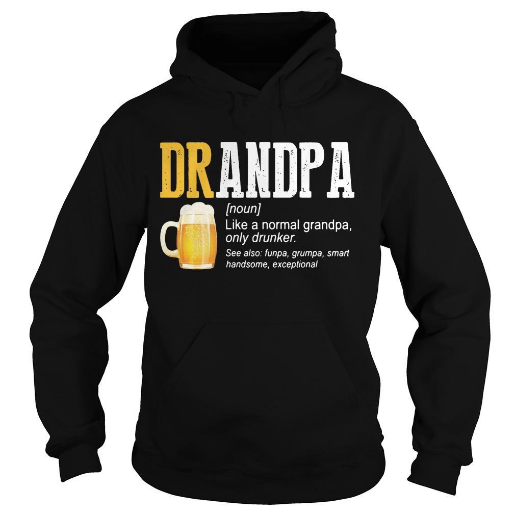 Beer Drandpa Like A Normal Grandpa Only Drunker Hoodie