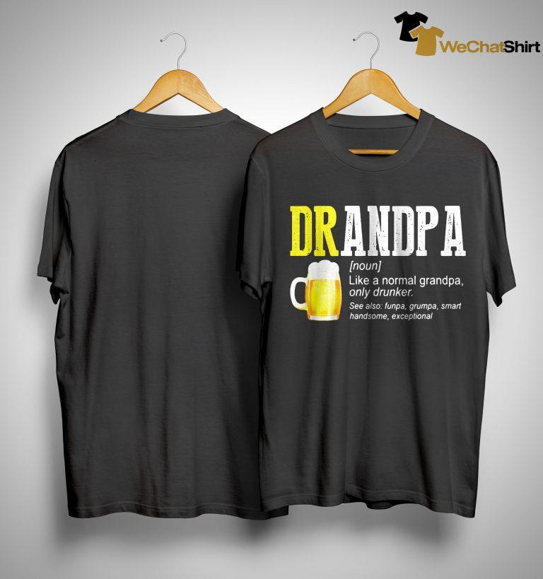 Beer Drandpa Like A Normal Grandpa Only Drunker Shirt