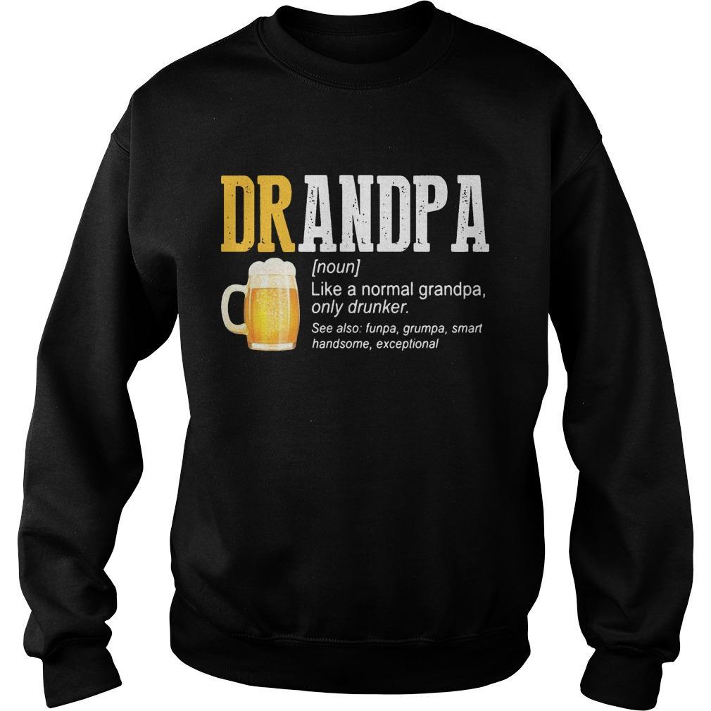 Beer Drandpa Like A Normal Grandpa Only Drunker Sweater