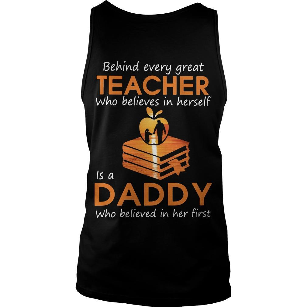 Behind Every Great Teacher Who Believes In Herself Is A Daddy Tank Top