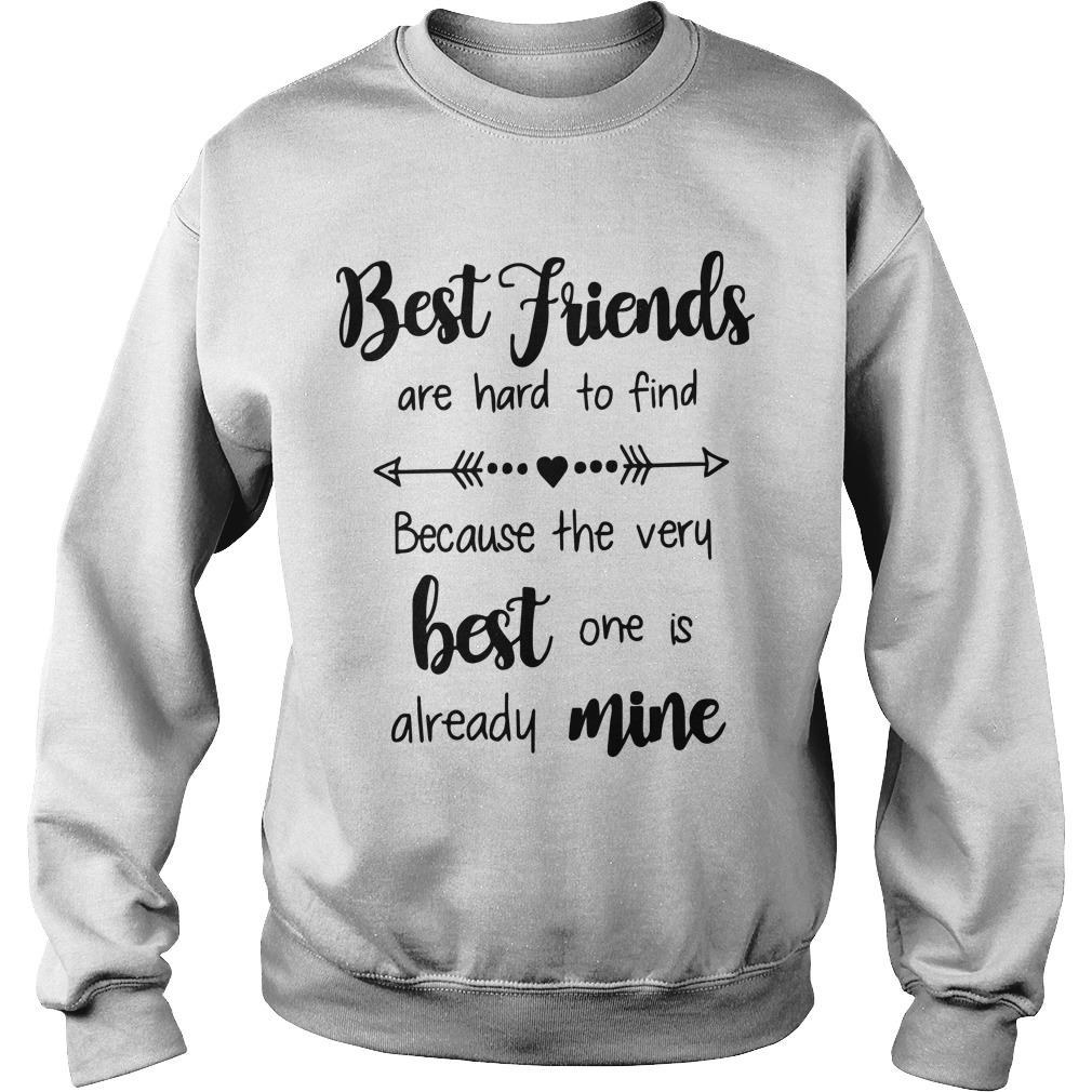 Best Friends Are Hard To Find Because The Very Best One Is Mine Sweater