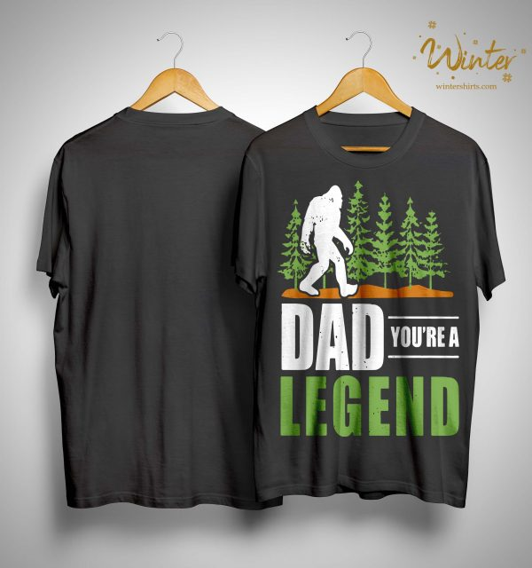 Big Foot Dad You're A Legend Shirt