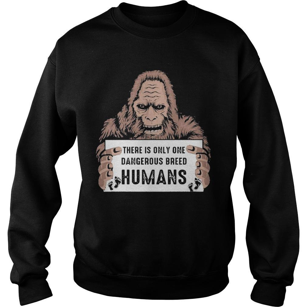 Bigfoot There Is Only One Dangerous Breed Humans Sweater
