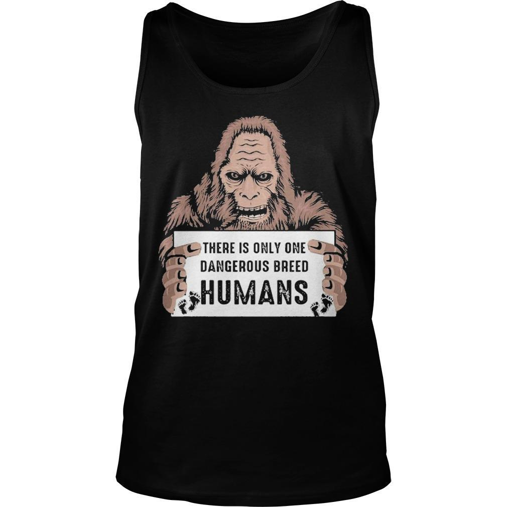 Bigfoot There Is Only One Dangerous Breed Humans Tank Top