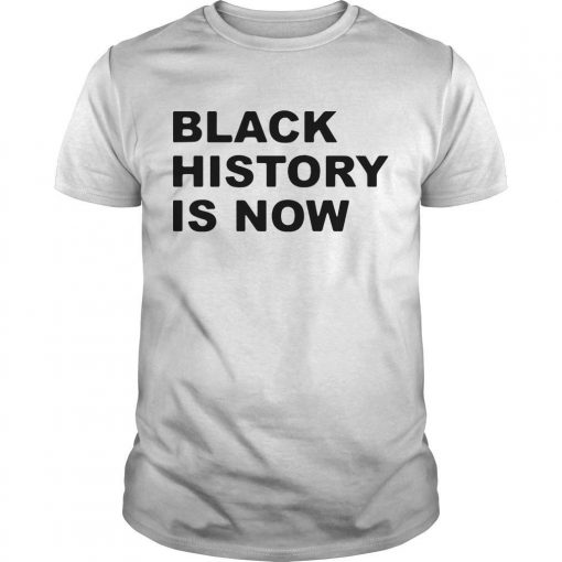 Black History Is Now Shirt