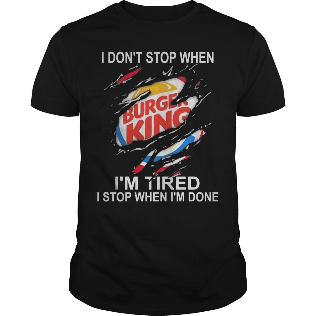 Burger King I Don't Stop When I'm Tired I Stop When I'm Done Hoodie