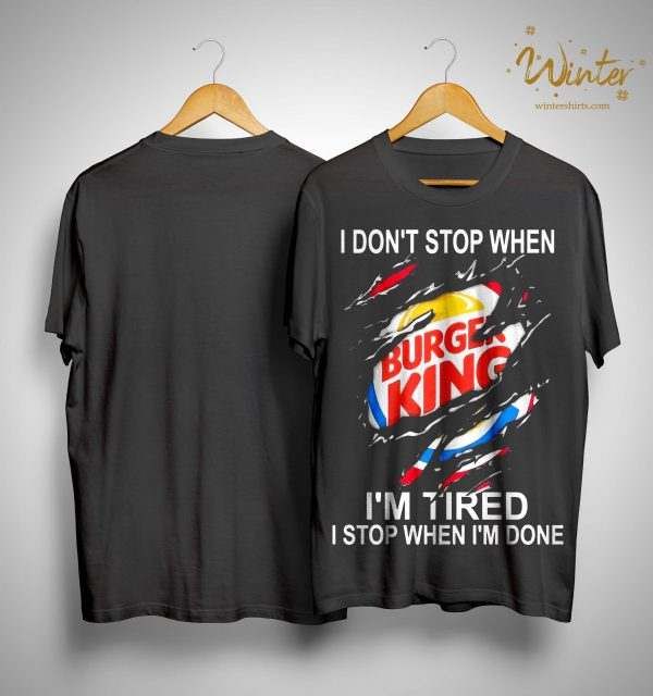 Burger King I Don't Stop When I'm Tired I Stop When I'm Done Shirt