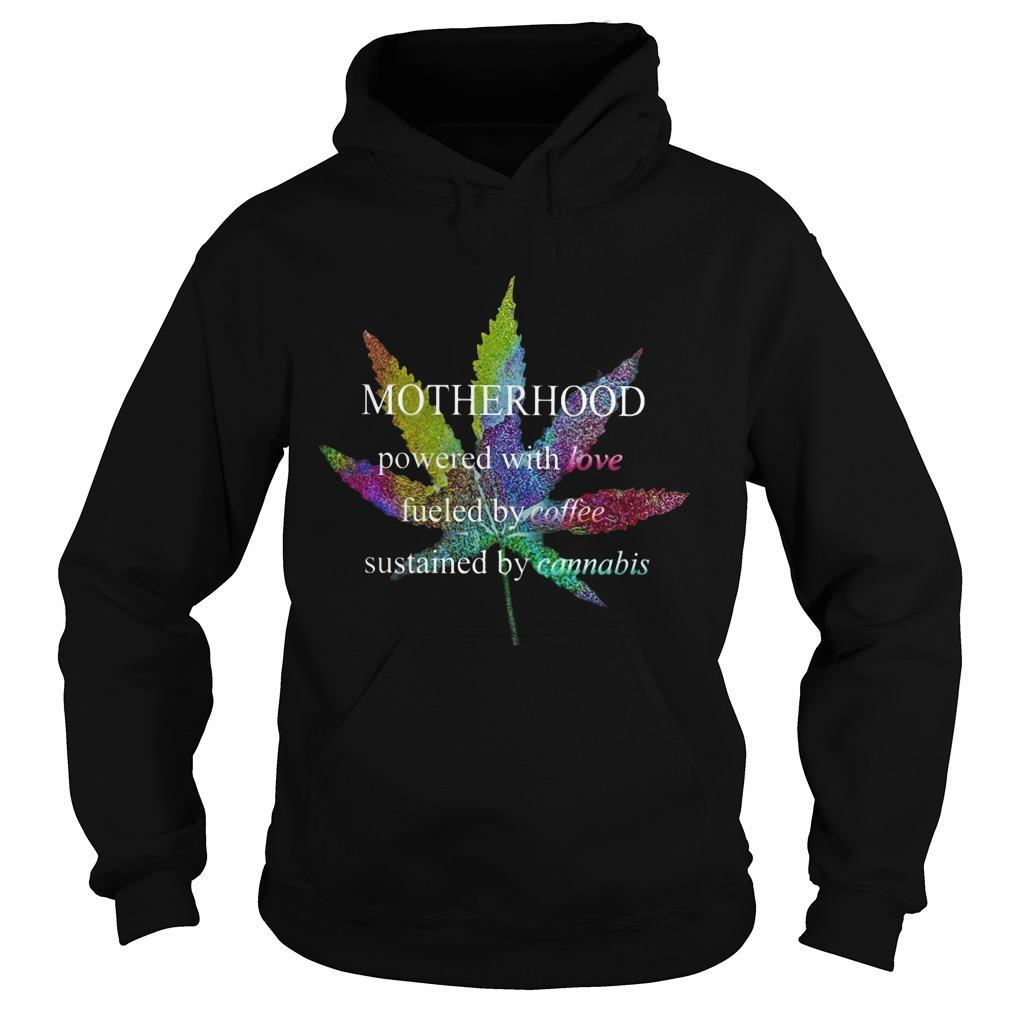 Cannabis Motherhood Powered With Love Fueled By Coffee Hoodie