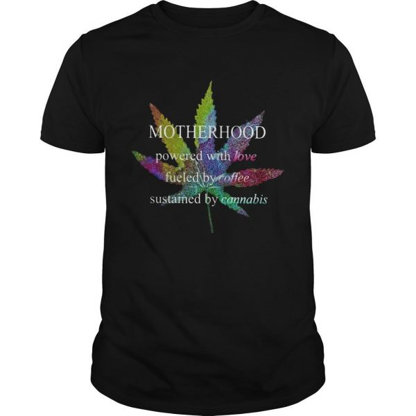 Cannabis Motherhood Powered With Love Fueled By Coffee Shirt