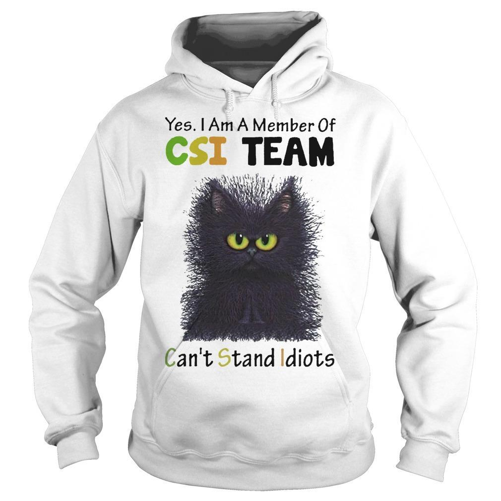 Cat Yes I Am A Member Of Csi Team Can't Stand Idiots Hoodie