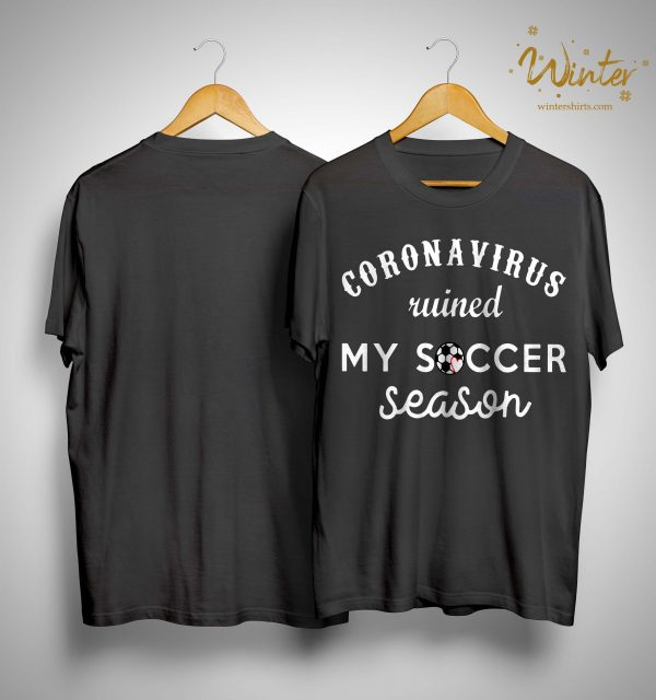 Coronavirus Ruined My Soccer Season Shirt
