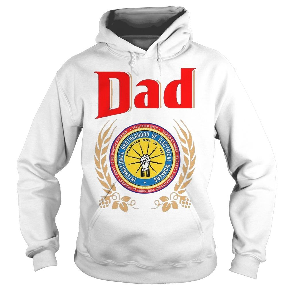 Dad International Brotherhood Of Electrical Workers Hoodie
