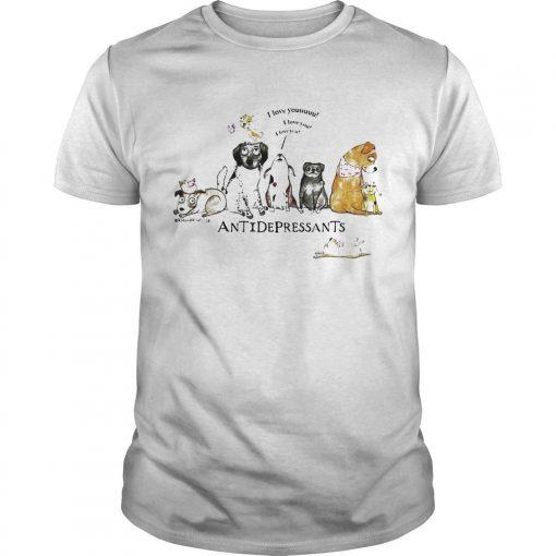 Dog I Love Youuuuu Antidepressants Shirt