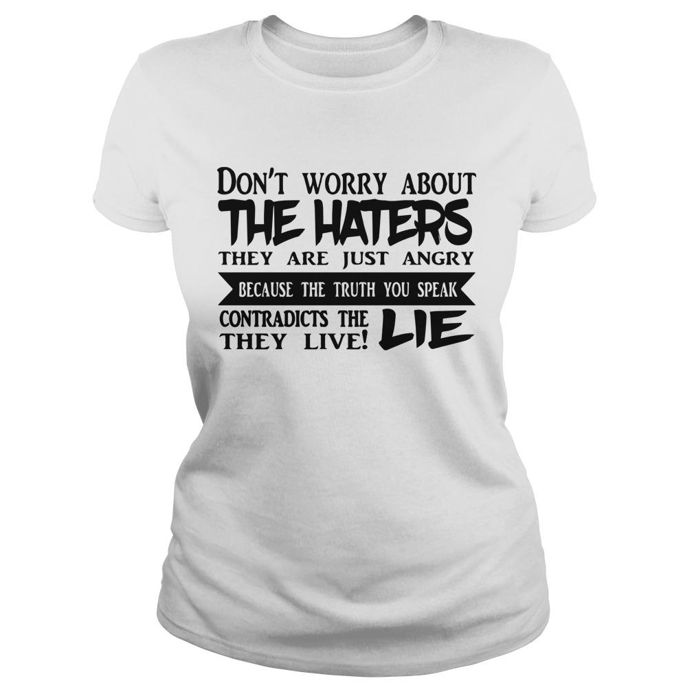 Don't Worry About The Haters They Are Just Angry Because The Truth You Speak Longsleeve