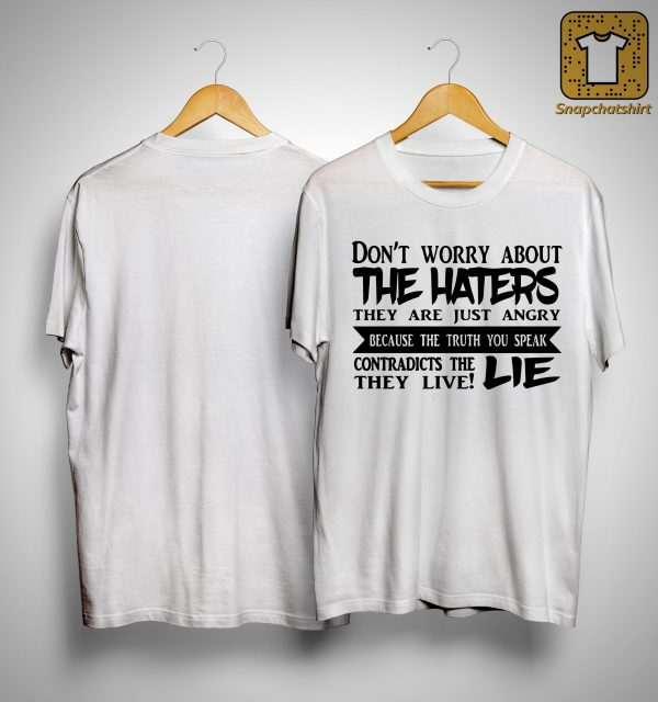Don't Worry About The Haters They Are Just Angry Because The Truth You Speak Shirt