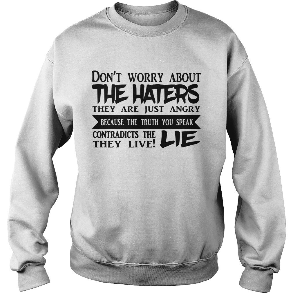 Don't Worry About The Haters They Are Just Angry Because The Truth You Speak Sweater