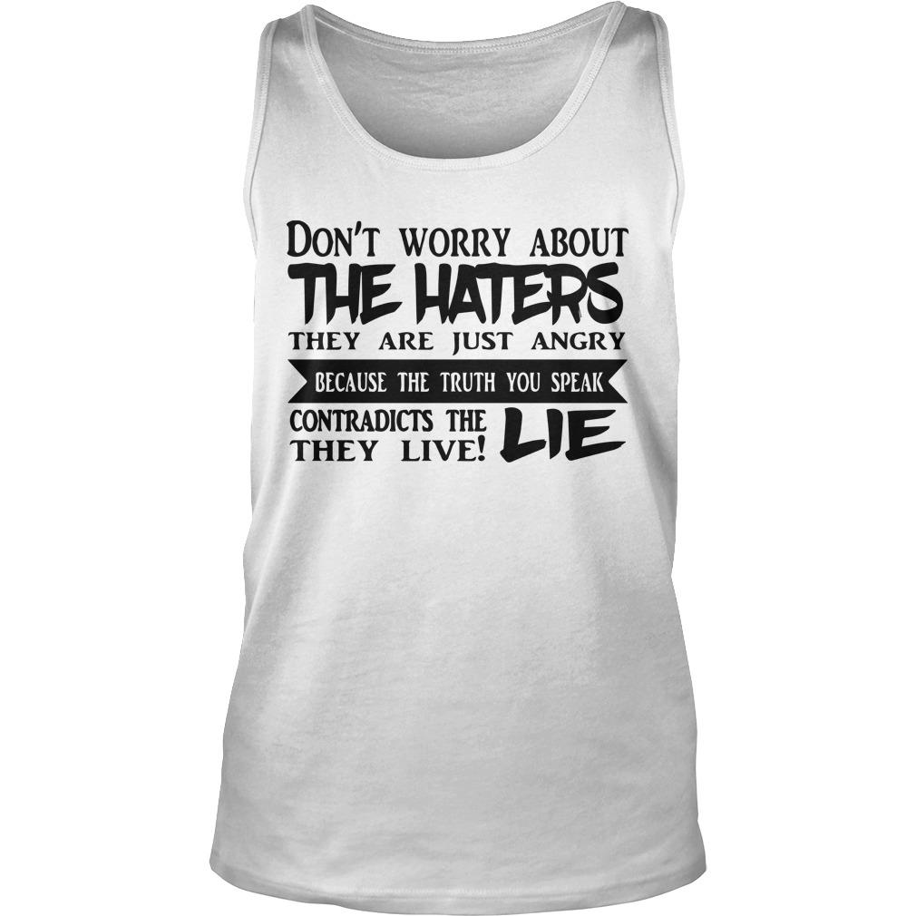 Don't Worry About The Haters They Are Just Angry Because The Truth You Speak Tank Top