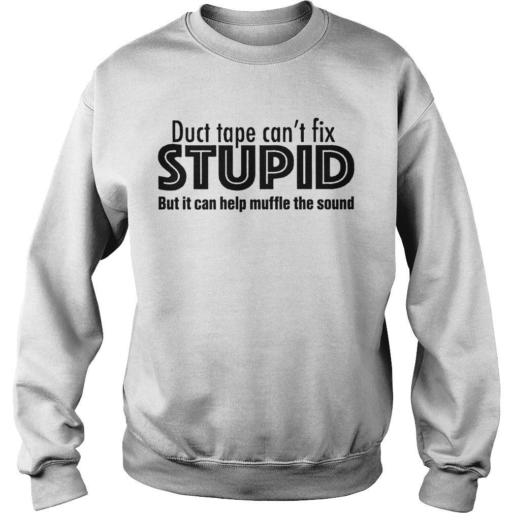 Duct Tape Can't Fix Stupid But It Can Help Muffle The Sound Sweater