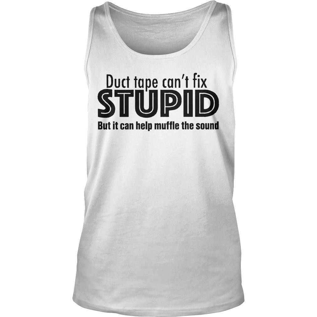 Duct Tape Can't Fix Stupid But It Can Help Muffle The Sound Tank Top