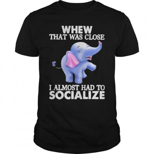 Elephants Whew That Was Close I Almost Had To Socialize Shirt