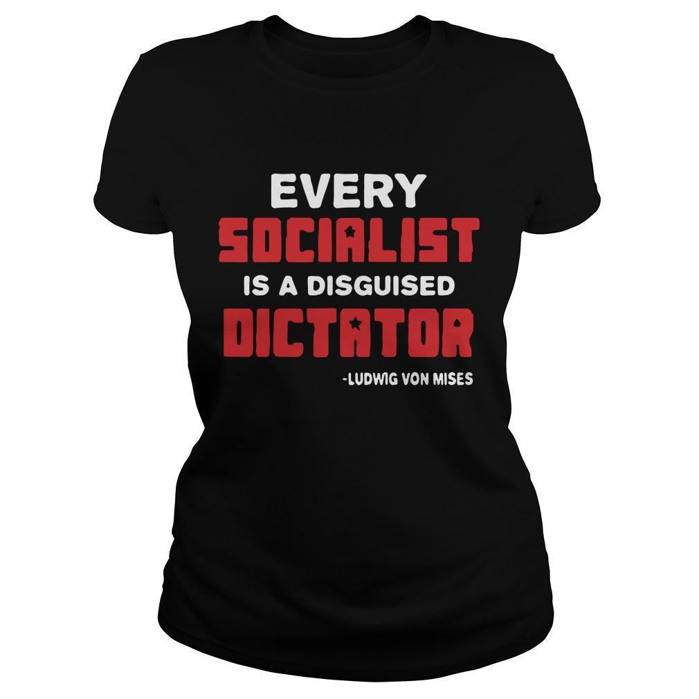 Every Socialist Is A Disguised Dictator Ludwig Von Mises Longsleeve