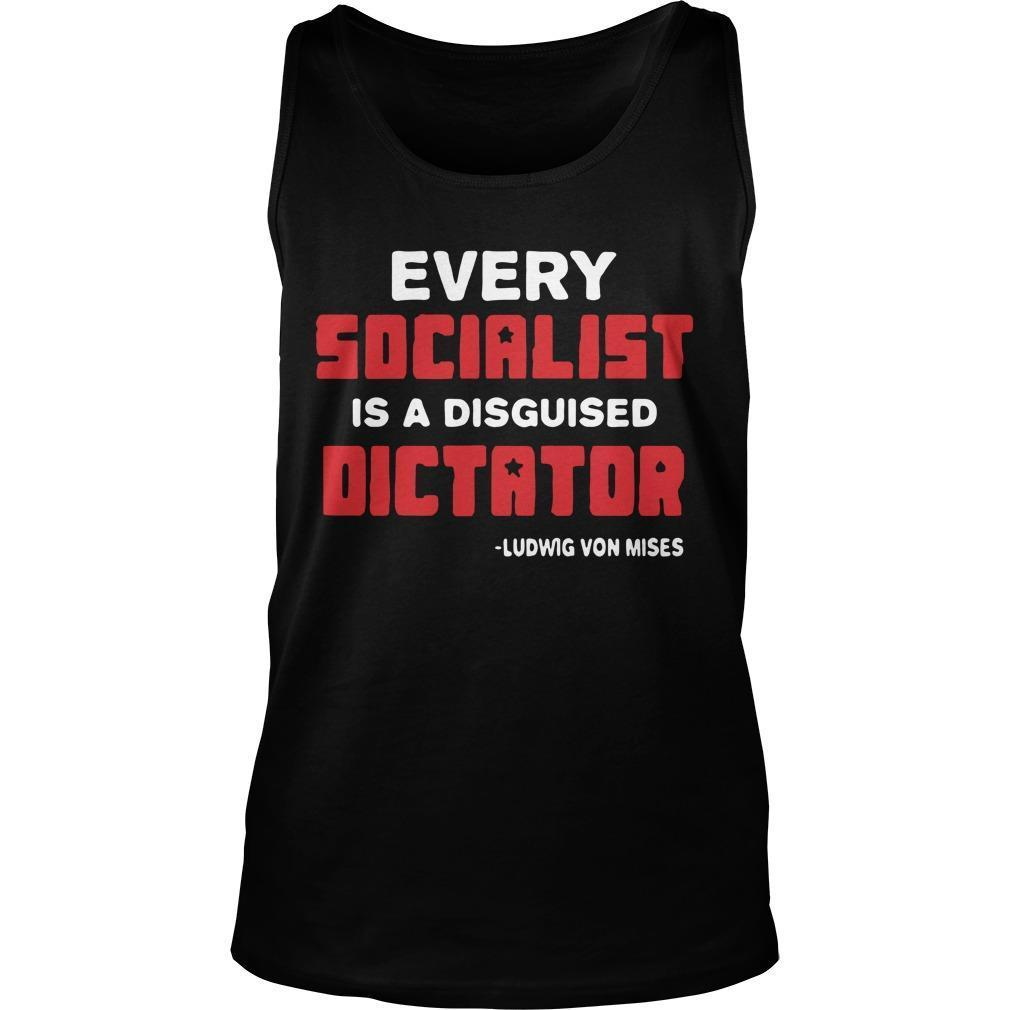 Every Socialist Is A Disguised Dictator Ludwig Von Mises Tank Top