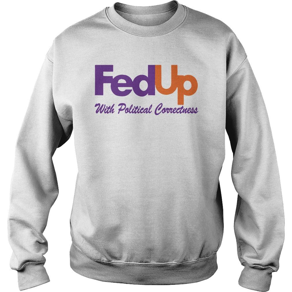 Fedup With Political Correctness Sweater