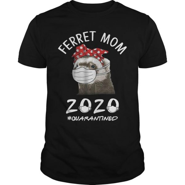 Ferret Mom 2020 Quarantined Shirt