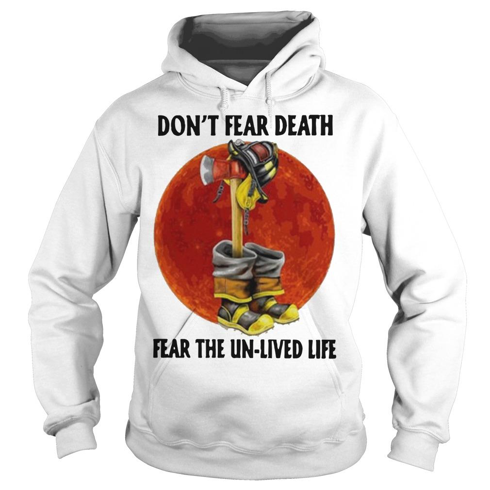 Firefighter Don't Fear Death Fear The Unlived Life Hoodie