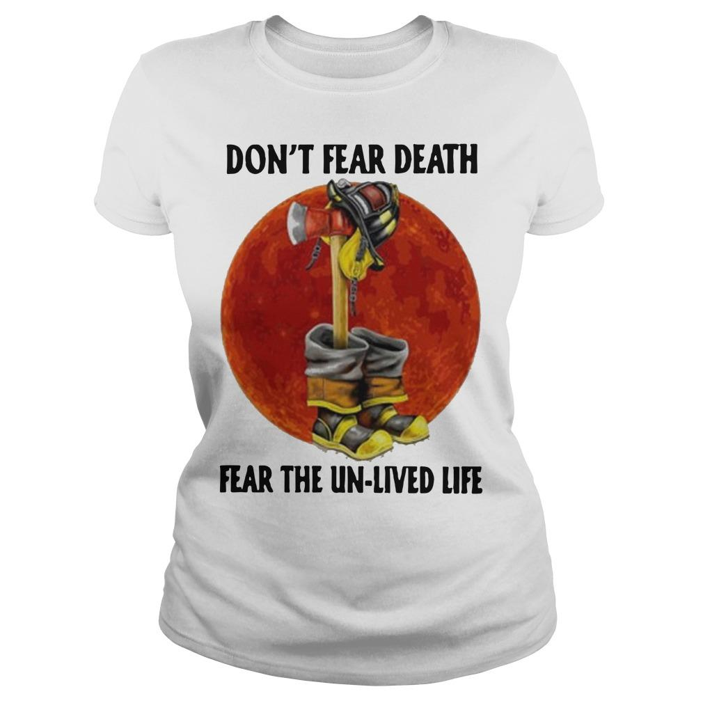 Firefighter Don't Fear Death Fear The Unlived Life Longsleeve