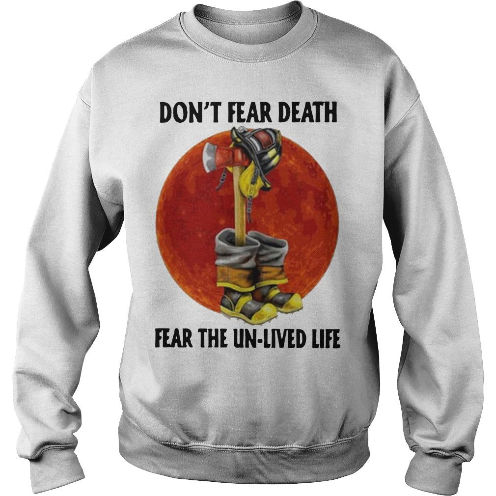 Firefighter Don't Fear Death Fear The Unlived Life Sweater