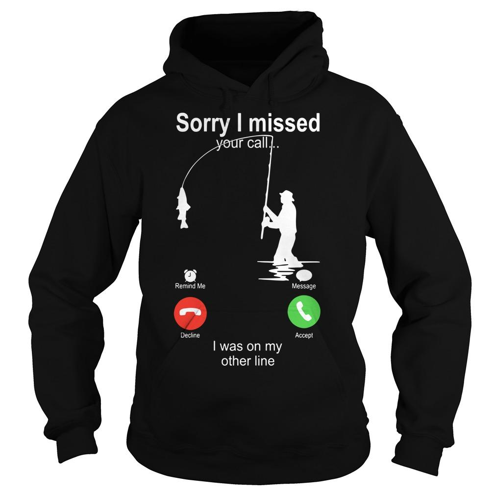 Fishing Sorry I Missed Your Call I Was On My Other Line Hoodie