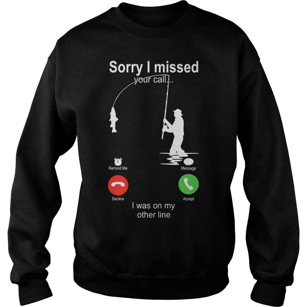 Fishing Sorry I Missed Your Call I Was On My Other Line Sweater