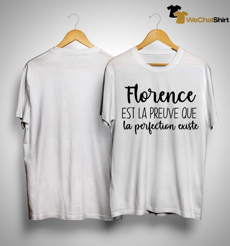 Florence Est La Preuve Que La Perfection Existe Shirt