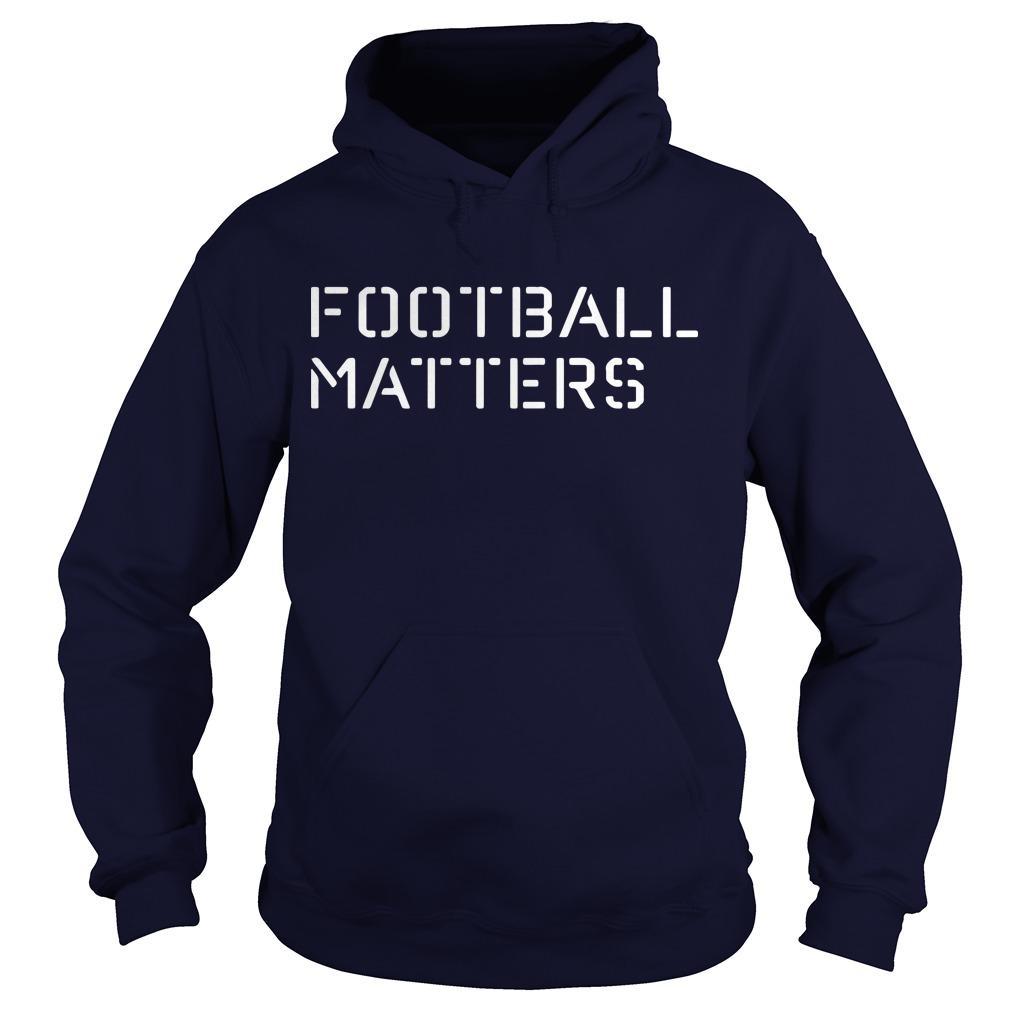 Football Matters T Hoodie
