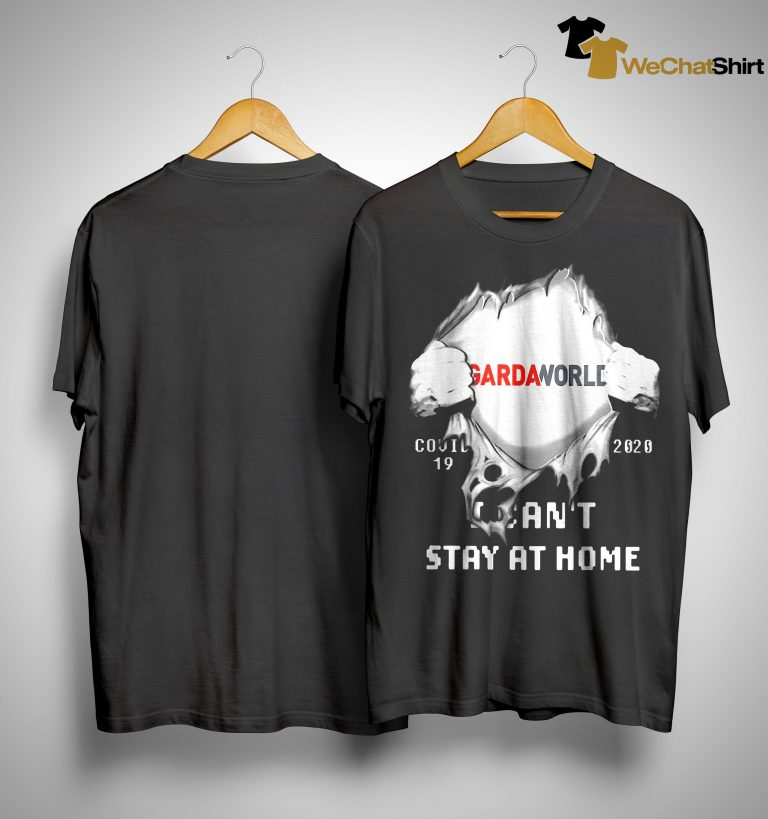 Gardaworld Covid 19 2020 I Can't Stay At Home Shirt