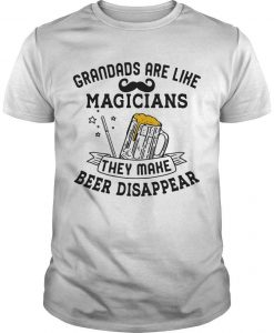 Grandads Are Like Magicians They Make Beer Disappear Shirt