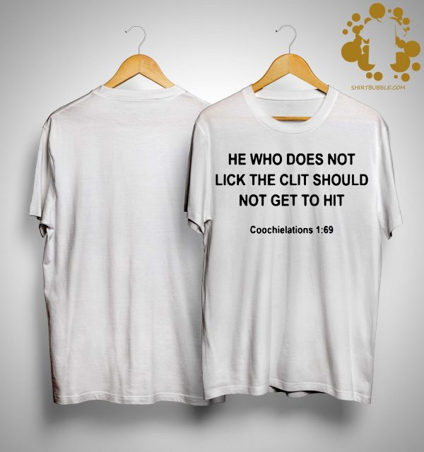 He Who Does Not Lick The Clit Should Not Get To Hit Coochielations Shirt