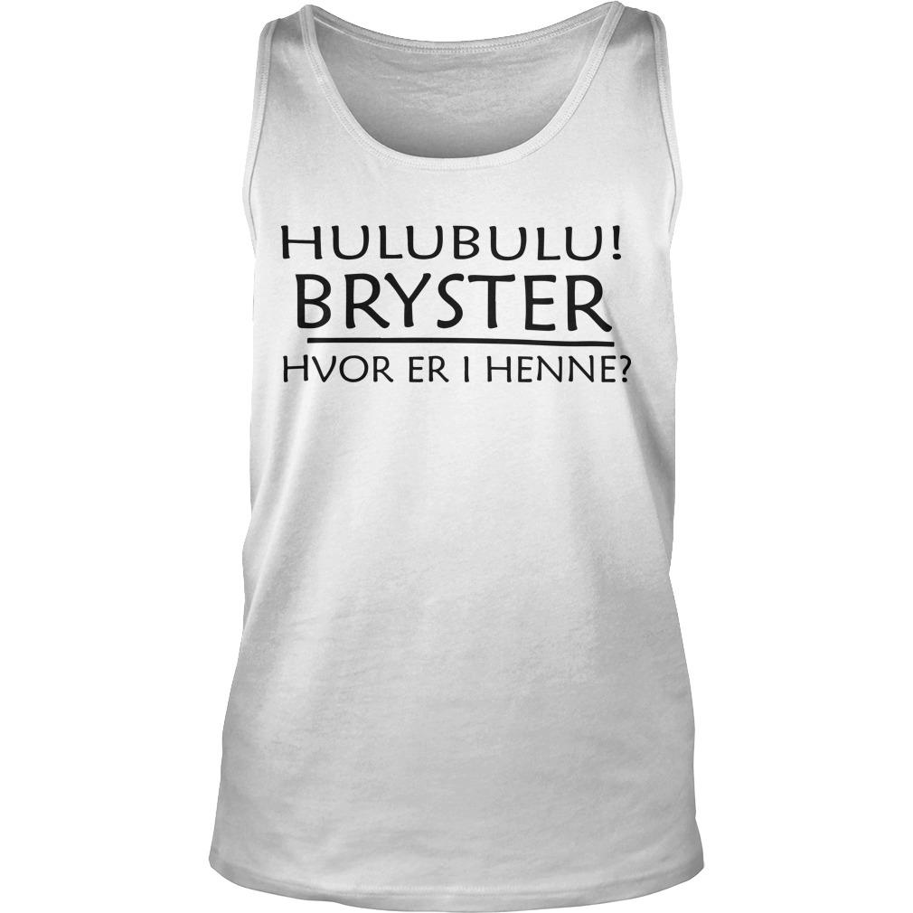 Hulubulu Bryster Hvor Er I Henne Tank Top
