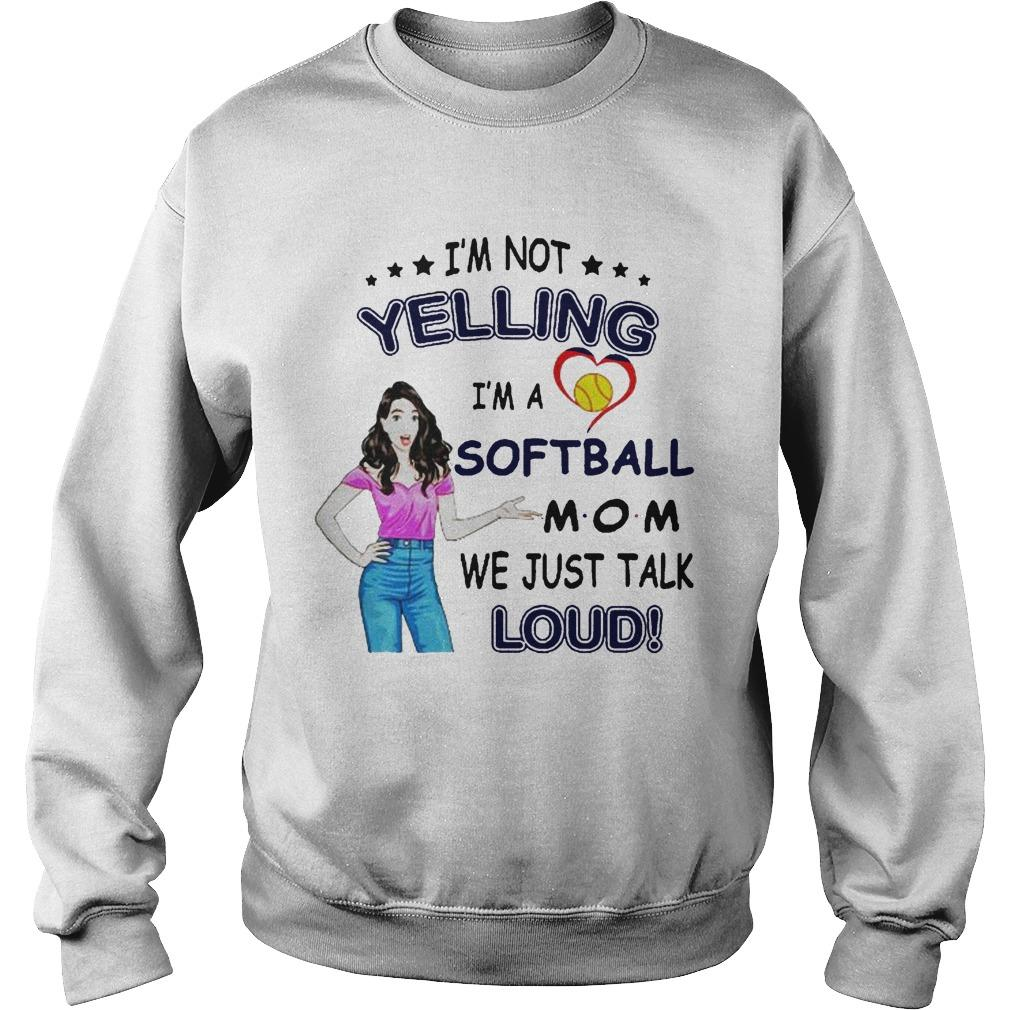 I'm Not Yelling I'm A Softball Mom We Just Talk Loud Sweater