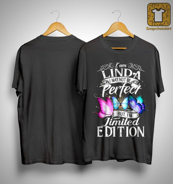 I Am Linda I May Not Be Perfect But I'm Limited Edition Shirt