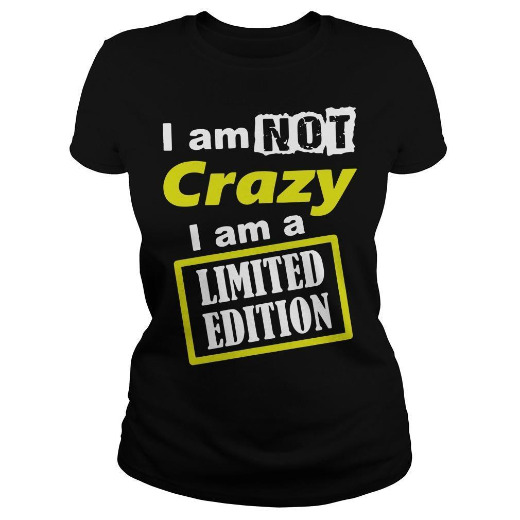 I Am Not Crazy I Am A Limited Edition Longsleeve