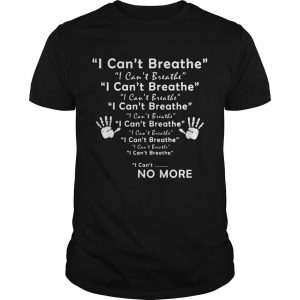 I Can't Breathe I Can't Breathe No More Shirt